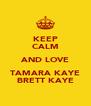 KEEP CALM AND LOVE TAMARA KAYE BRETT KAYE - Personalised Poster A4 size