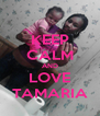 KEEP CALM AND LOVE TAMARIA - Personalised Poster A4 size