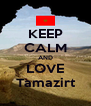 KEEP CALM AND LOVE Tamazirt - Personalised Poster A4 size