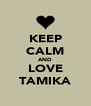 KEEP CALM AND LOVE TAMIKA - Personalised Poster A4 size