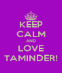 KEEP CALM AND LOVE TAMINDER! - Personalised Poster A4 size