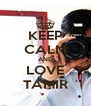KEEP CALM AND LOVE TAMIR - Personalised Poster A4 size