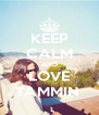 KEEP CALM AND LOVE TAMMIN  - Personalised Poster A4 size