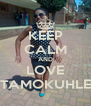 KEEP CALM AND LOVE TAMOKUHLE - Personalised Poster A4 size