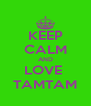 KEEP CALM AND LOVE  TAMTAM - Personalised Poster A4 size