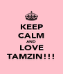 KEEP CALM AND LOVE TAMZIN!!! - Personalised Poster A4 size