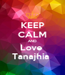 KEEP CALM AND Love  Tanajhia  - Personalised Poster A4 size
