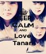 KEEP CALM AND Love Tanan - Personalised Poster A4 size