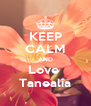 KEEP CALM AND Love  Tanealia - Personalised Poster A4 size