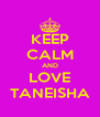 KEEP CALM AND LOVE TANEISHA - Personalised Poster A4 size