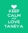 KEEP CALM AND LOVE TANEYA - Personalised Poster A4 size