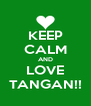 KEEP CALM AND LOVE TANGAN!! - Personalised Poster A4 size