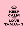 KEEP CALM AND LOVE TANJA<3 - Personalised Poster A4 size