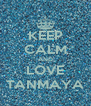 KEEP CALM AND LOVE TANMAYA - Personalised Poster A4 size