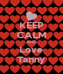 KEEP CALM AND Love Tanny - Personalised Poster A4 size