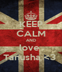 KEEP CALM AND love  Tanusha <3  - Personalised Poster A4 size