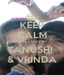 KEEP CALM AND LOVE TANUSHI  & VRINDA - Personalised Poster A4 size