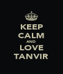 KEEP CALM AND LOVE TANVIR - Personalised Poster A4 size