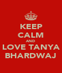 KEEP CALM AND LOVE TANYA BHARDWAJ - Personalised Poster A4 size