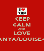 KEEP CALM AND LOVE TANYA/LOUISE<3 - Personalised Poster A4 size