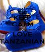 KEEP CALM AND LOVE TANZANIAN - Personalised Poster A4 size