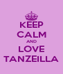 KEEP CALM AND LOVE TANZEILLA - Personalised Poster A4 size