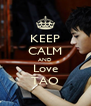 KEEP CALM AND Love TAO - Personalised Poster A4 size