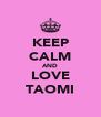 KEEP CALM AND LOVE TAOMI - Personalised Poster A4 size