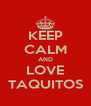 KEEP CALM AND LOVE TAQUITOS - Personalised Poster A4 size