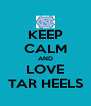 KEEP CALM AND LOVE TAR HEELS - Personalised Poster A4 size