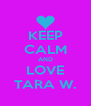 KEEP CALM AND LOVE TARA W. - Personalised Poster A4 size