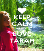 KEEP CALM AND LOVE TARAH - Personalised Poster A4 size
