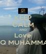 KEEP CALM AND Love TAREEQ MUHAMMADIYA - Personalised Poster A4 size