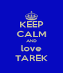 KEEP CALM AND love TAREK - Personalised Poster A4 size