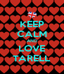 KEEP CALM AND LOVE TARELL - Personalised Poster A4 size