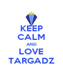 KEEP CALM AND LOVE TARGADZ - Personalised Poster A4 size