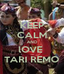KEEP CALM AND lOVE  TARI REMO - Personalised Poster A4 size