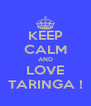 KEEP CALM AND LOVE TARINGA ! - Personalised Poster A4 size