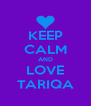 KEEP CALM AND LOVE TARIQA - Personalised Poster A4 size