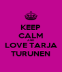 KEEP CALM AND LOVE TARJA TURUNEN - Personalised Poster A4 size