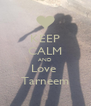 KEEP CALM AND Love  Tarneem - Personalised Poster A4 size
