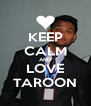 KEEP CALM AND LOVE TAROON - Personalised Poster A4 size