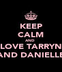 KEEP CALM AND  LOVE TARRYN AND DANIELLE - Personalised Poster A4 size