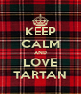 KEEP CALM AND LOVE TARTAN - Personalised Poster A4 size