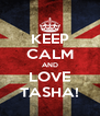 KEEP CALM AND LOVE TASHA! - Personalised Poster A4 size
