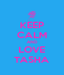 KEEP CALM AND LOVE TASHA - Personalised Poster A4 size