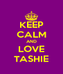KEEP CALM AND LOVE TASHIE - Personalised Poster A4 size