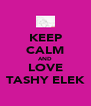 KEEP CALM AND LOVE TASHY ELEK - Personalised Poster A4 size