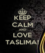 KEEP CALM AND LOVE TASLIMA! - Personalised Poster A4 size