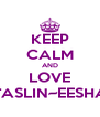 KEEP CALM AND LOVE TASLIN~EESHA - Personalised Poster A4 size